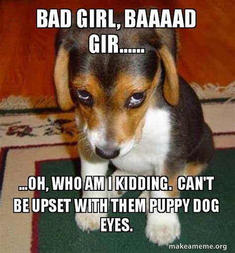 Bad Girl Meme - bad girl baaaad gir oh who am i kidding can t
