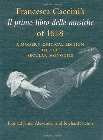 libro contemporary choreography a critical francesca caccini s il primo libro delle musiche of 1618 a modern critical edition of the