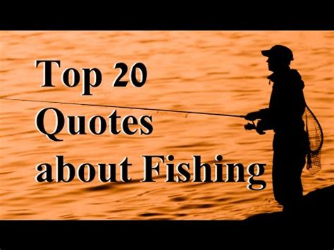 top 20 fishing quotes by some and not so