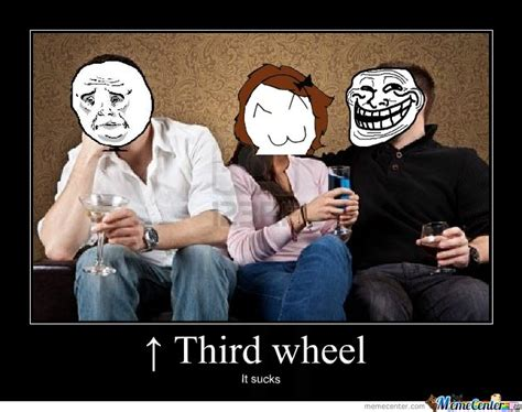 3rd Wheel Meme - third wheel by judas staley meme center