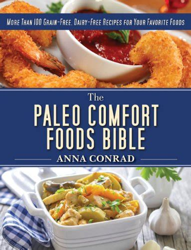 paleo comfort foods the paleo comfort foods bible more than 100 grain free