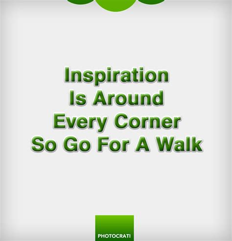inspiration for inspiration is around every corner