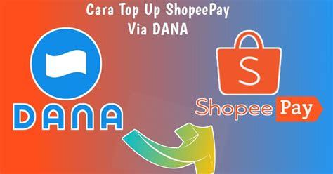 top  shopeepay lewat aplikasi dana infoajacom