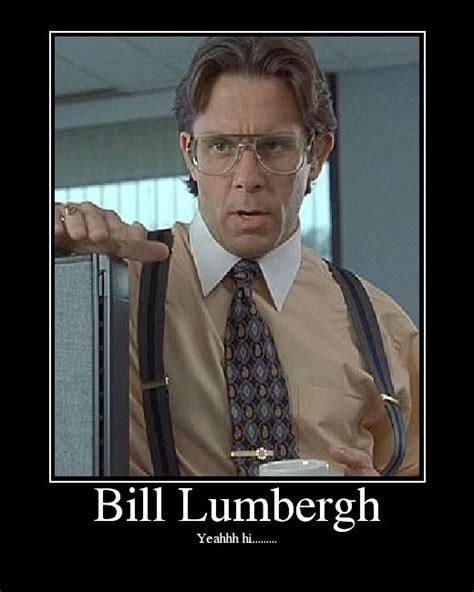 Bill Lumbergh Meme - office space just saying pinterest