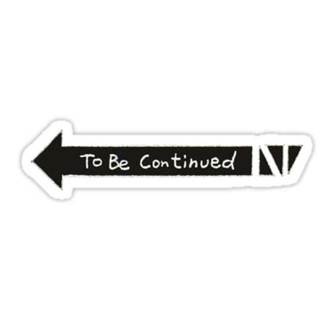 To Be Continued Meme - quot to be continued quot stickers by tom meme redbubble