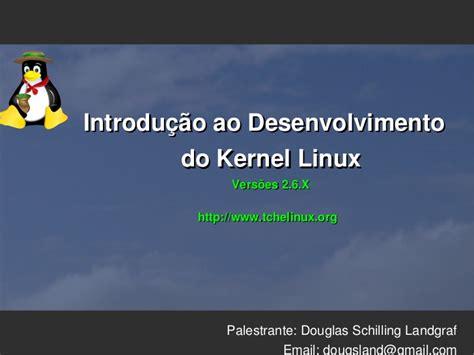 tutorials build the linux kernel 187 linux magazine introdu 231 227 o ao desenvolvimento do kernel linux vers 245 es 2 6