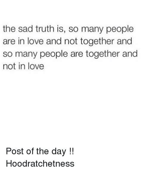 Sad Love Memes - the sad truth is so many people are in love and not