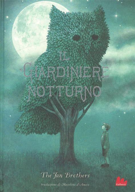 il giardiniere il giardiniere notturno libri per bambini e ragazzi