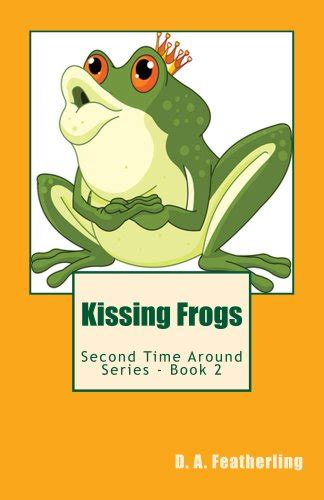 libro kiss that frog 12 amazon com kissing frogs second time around volume 2 9781492109129 d a featherling books