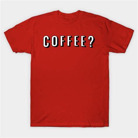 But Coffee Tshirt netflix coffee t shirt by cod designs the shirt list