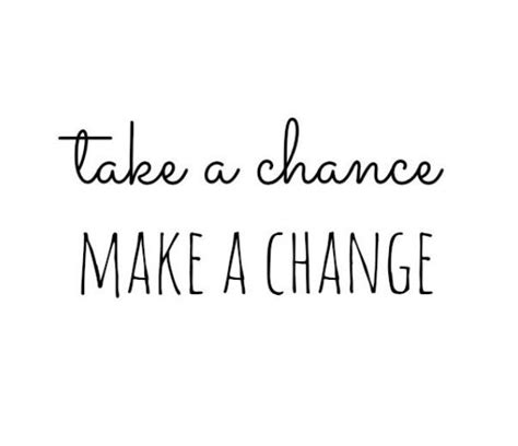 how is chagne made quotes about making a change quotesgram