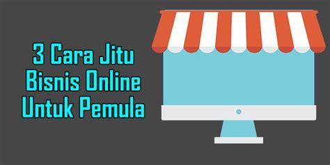 membuka usaha untuk pemula 3 cara jitu bisnis online untuk pemula page 2 of 2