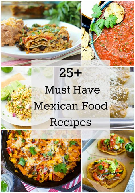 Food Must Haves In Kitchen 25 Must Mexican Food Recipes My Kitchen Craze
