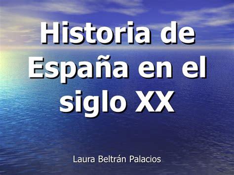 historia de espaa en historia de espa 241 a el el siglo xx