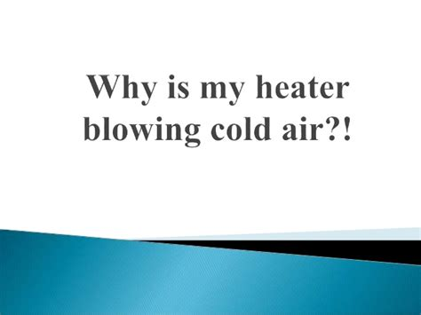 heater blowing cold air why is my heater blowing cold air