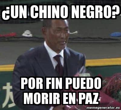 Chino Meme - meme personalizado 191 un chino negro por fin puedo morir