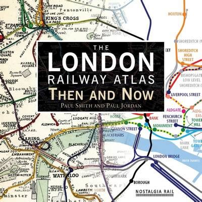 the railway atlas of the london railway atlas by paul smith paul jordan waterstones