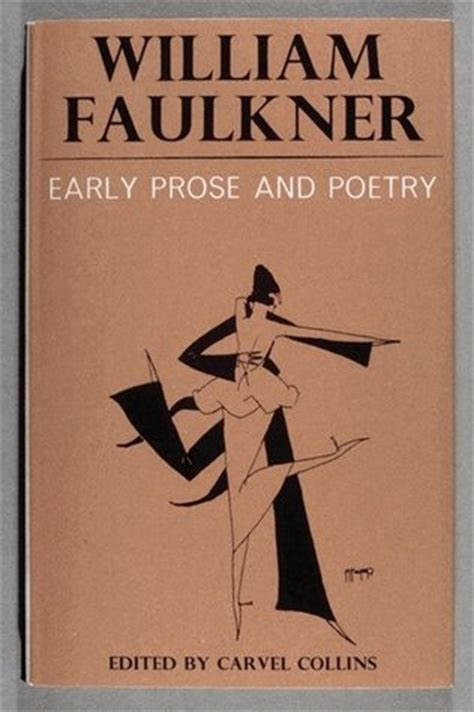 prose and poetry for my phenomenal books early prose and poetry by william faulkner reviews