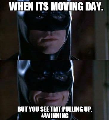 Moving Day Meme - meme creator when its moving day but you see tmt