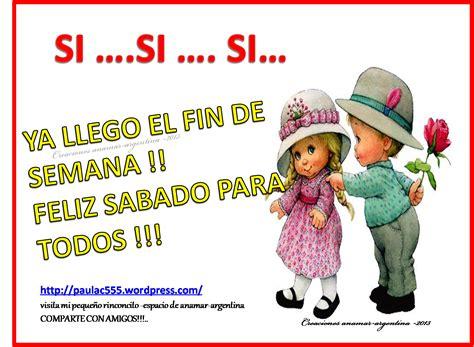 imagenes ke digan feliz sabado feliz sabado para todos anamar argentina mi peque 209 o