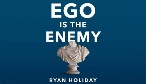 ego is the enemy ryan holiday ego is the enemy voices in the dark