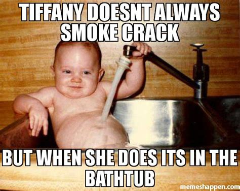 Smoking Crack Meme - tiffany doesnt always smoke crack but when she does its in