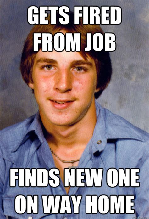 Fired Meme - gets fired from job finds new one on way home old