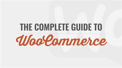 wordpress tutorial complete guide the complete guide to woocommerce wordpress tutorial