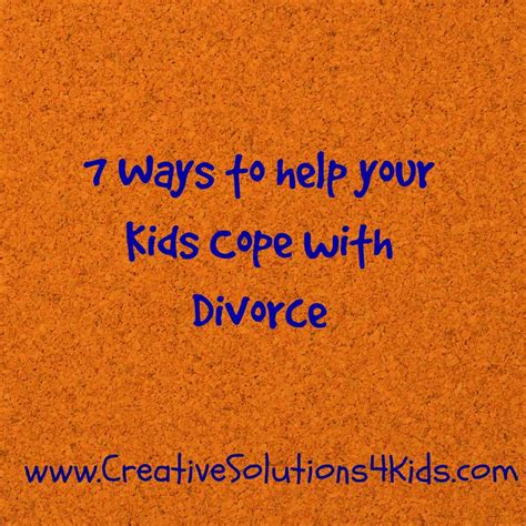8 Ways To Help Your Child Deal With Your Divorce by 7 Ways To Help Your Cope With Divorce