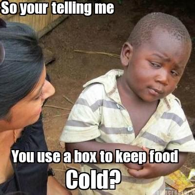 Your Telling Me Meme - meme creator so your telling me you use a box to keep