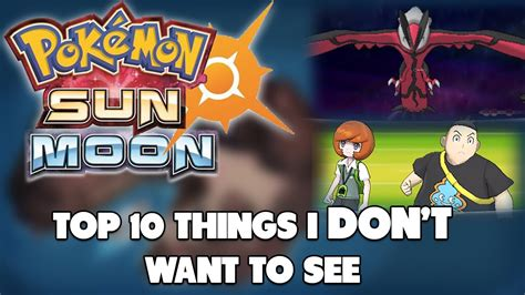Things I Don T Want To top 10 things i don t want to see in pok 233 mon sun and moon