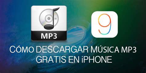 descargar musica gratis musica en mp3 gratis c 243 mo descargar m 250 sica mp3 gratis en iphone