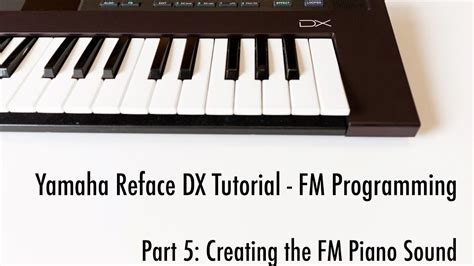 tutorial keyboard yamaha yamaha reface dx tutorial part 5 creating the fm piano
