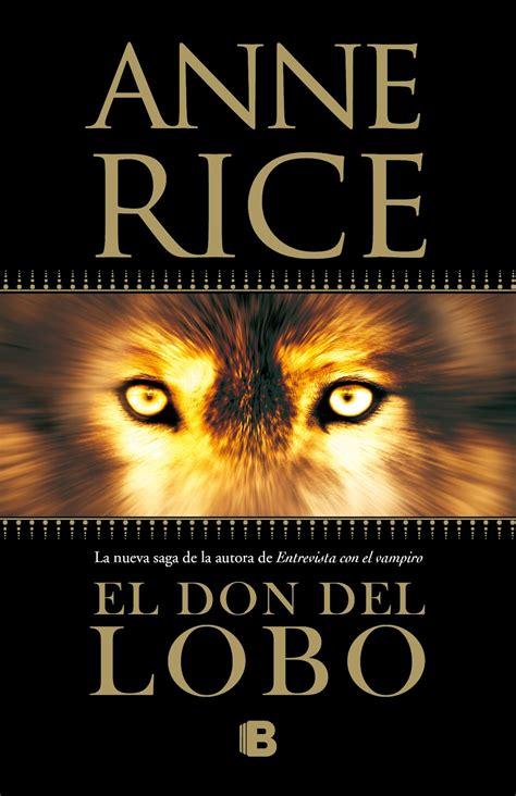 libro el lobo de los rinc 243 n de la pluma rese 241 a el don del lobo anne rice