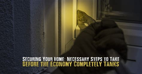 securing your home necessary steps to take before the