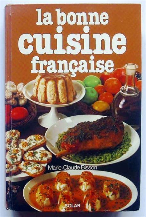 bonne cuisine culinary claude bisson la bonne cuisine