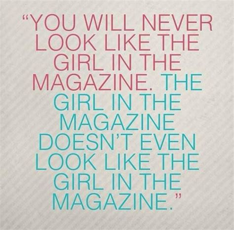 By The Looks Of The Pictures It Doesnt Seems As If They | quot you will never look like the girl in the magazine the