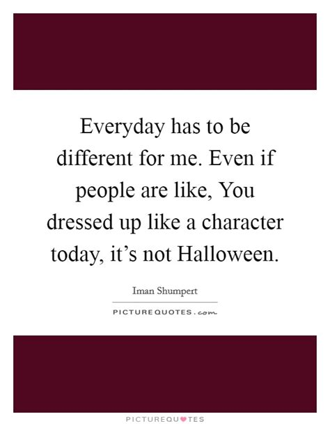 Are You Dressed Up For Today by Everyday Has To Be Different For Me Even If Are