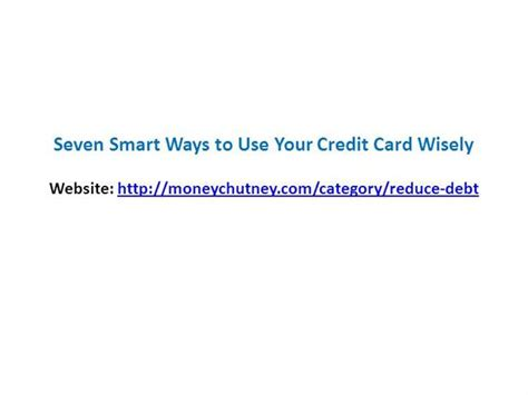how to use credit cards wisely and make money seven smart ways to use your credit card wisely authorstream
