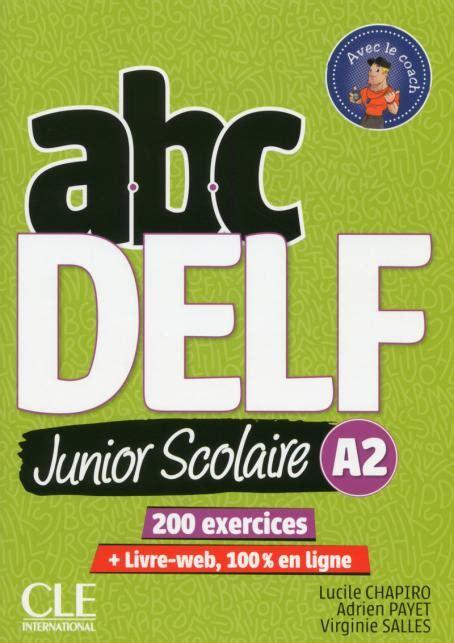 libro abc delf livre de abc delf junior scolaire niveau a2 livre dvd livre web 2 232 me 233 dition cahier d activit 233 s