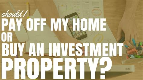 selling house and paying off mortgage should i pay off my home or buy an investment property