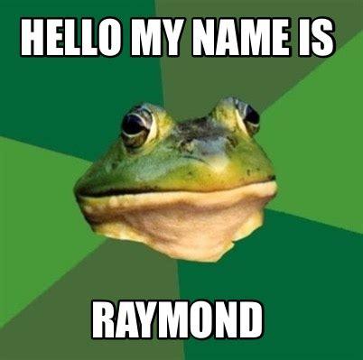 Hi My Name Is Meme - meme creator hello my name is raymond meme generator at