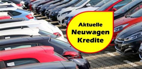 Auto Privatkredit by Aktuelle Neuwagen Kredite