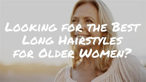 looking for the best long hairstyles for older women