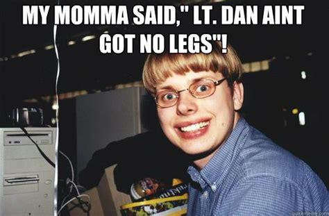 Dan Meme - lt dan got new legs meme