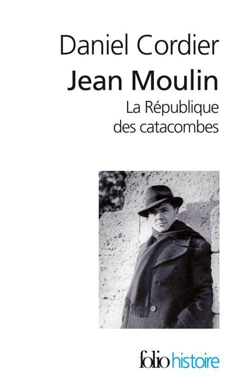 republique folio essais livre jean moulin i ii la r 233 publique des catacombes daniel cordier folio folio histoire