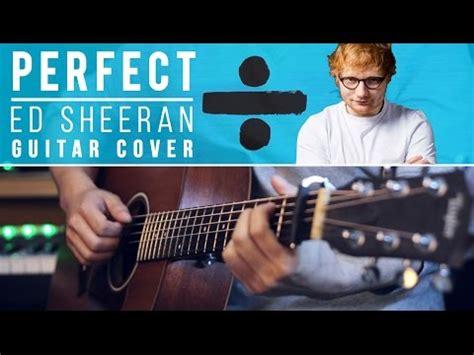 ed sheeran perfect acoustic ed sheeran perfect acoustic guitar cover chords