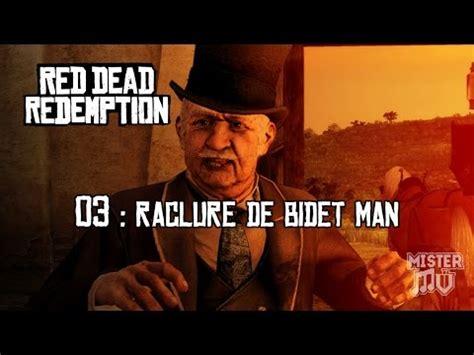 Raclure De Bidet by Rdr 03 Rencontre Avec Raclure De Bidet