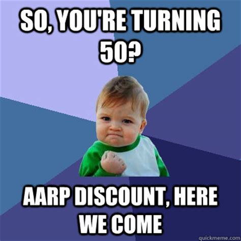 Turning 50 Memes - so you re turning 50 aarp discount here we come