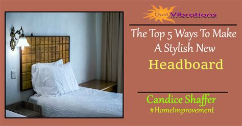 Top 5 Ways To Make The Top 5 Ways To Make A Stylish New Headboard